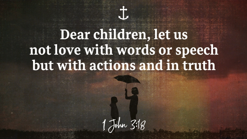 """Image is young woman holding an umbrella for a child. Text from 1 John 3:18 reads, """"Dear children, let us not love with words or speech but with actions and in truth."""""""