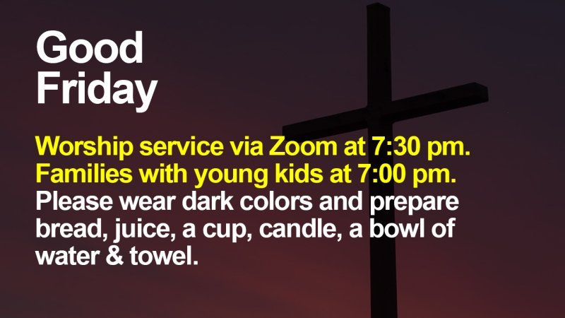 "Announcement - Image of cross against dark sky with text overlaid, ""Good Friday Worship service via Zoom at 7:30 pm. Families with young kids at 7:00 pm. Please wear dark colors and prepare bread, juice, a cup, candle, a bowl of water & towel."""