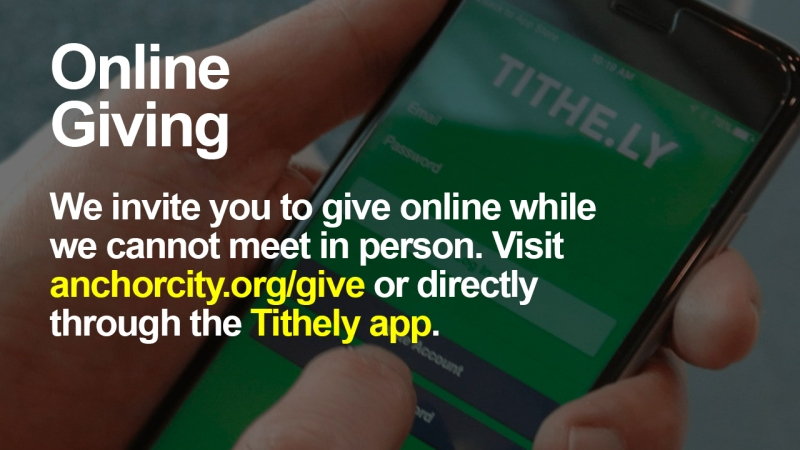 "Announcement - Image of person using Tithely smartphone app with text overlaid, ""Online Giving We invite you to give online while we cannot meet in person. Visit anchorcity.org/give or directly through the Tithely app."""