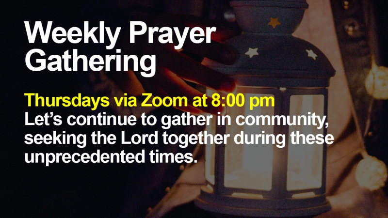 """Announcement - Image of person holding lantern with text overlaid, """"Weekly Prayer Gathering Thursdays via Zoom at 8:00 pm Let's continue to gather in community, seeking the Lord together during these unprecedented times."""""""