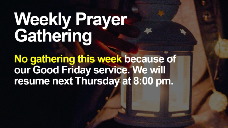 "Announcement - Image of hand with lantern with text overlaid, ""Weekly prayer gathering: No gathering this week because of our Good Friday service. We will resume next Thursday at 8:00 pm."""