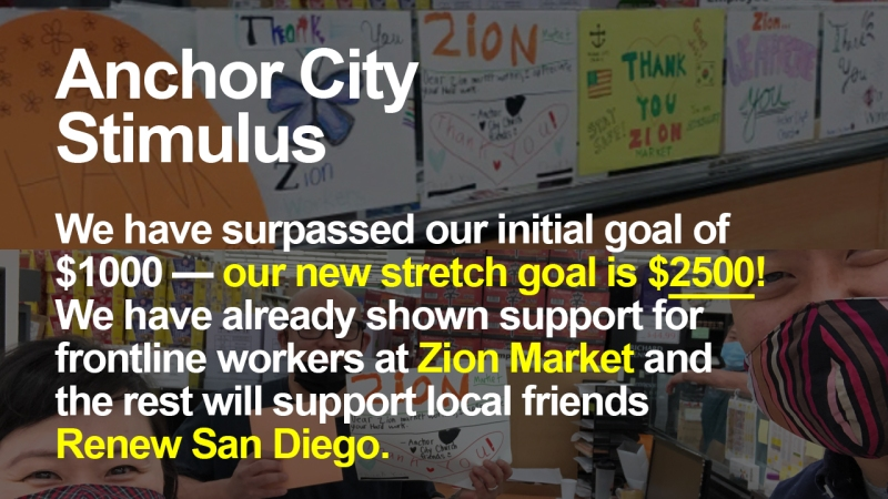 """Announcement - Images of signs and gifts delivered to Zion Market with text overlaid, """"Anchor City Stimulus: We have surpassed our initial goal of $1000 — our new stretch goal is $2500! We have already shown support for frontline workers at Zion Market and the rest will support local friends Renew San Diego."""""""