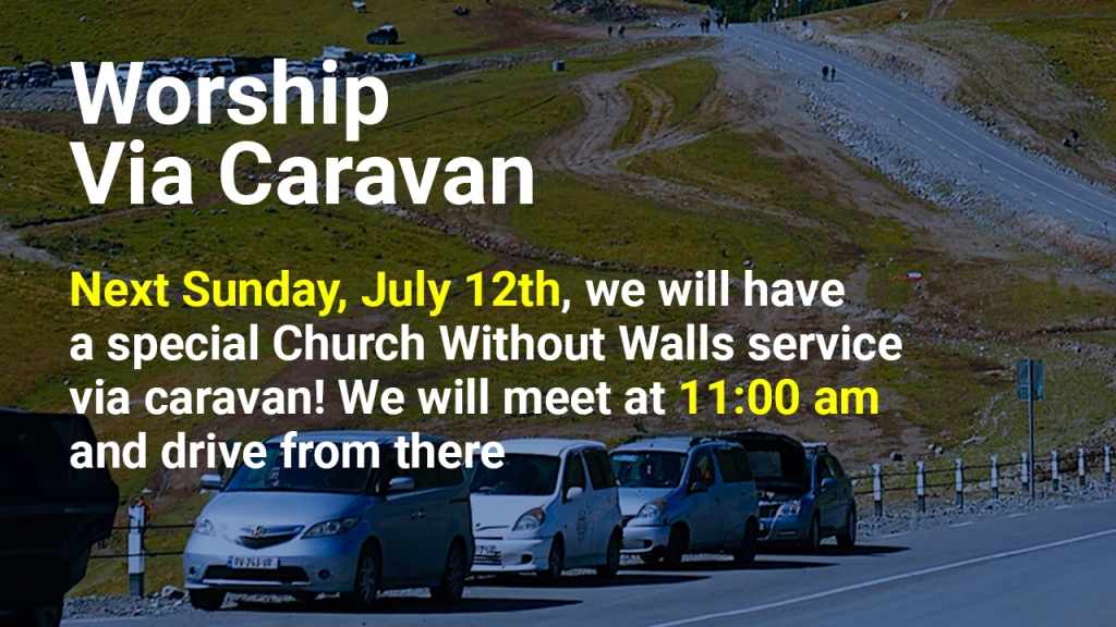"""Image of cars in a caravan with text overlaid, """"Worship via caravan: Next Sunday, July 12th, we will have a special Church Without Walls service via caravan! We will meet at 11:00 am and drive from there"""""""