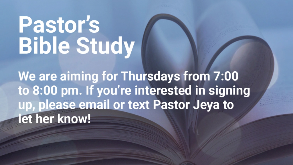"Image of Bible with text overlaid, ""Pastor's Bible Study: We are aiming for Thursdays from 7:00 to 8:00 pm. If you're interested in signing up, please email or text Pastor Jeya to let her know!"""