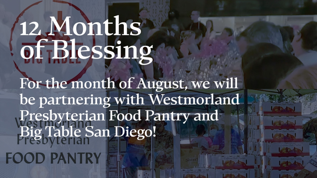 """Announcement — images of Big Table SD and Westmorland Food Pantry with text overlaid, """"12 Months of Blessing: For the month of August, we will be partnering with Westmorland Presbyterian Food Pantry and Big Table San Diego!"""""""