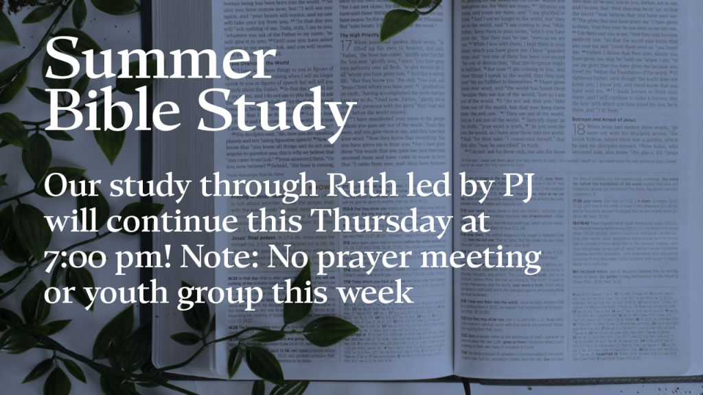 """Announcement — image of Bible with text overlaid, """"Summer Bible Study: Our study through Ruth led by PJ will continue this Thursday at 7:00 pm. Note: No prayer meeting or youth gropu this week"""""""