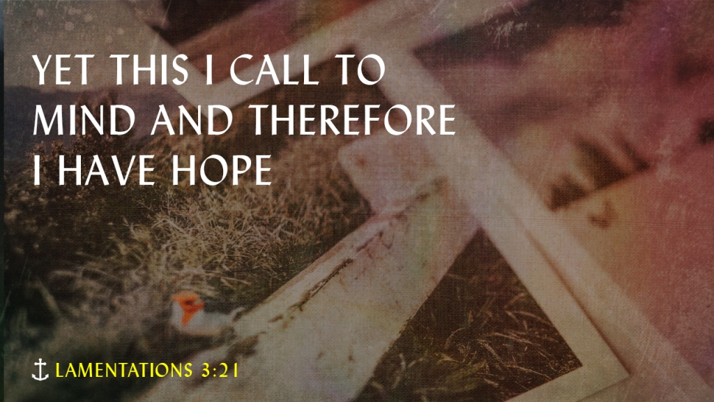 """Sermon — Image of stack of photos with text overlaid, """"Lamentations 3:21, Yet this I call to mind and therefore I have hope"""""""