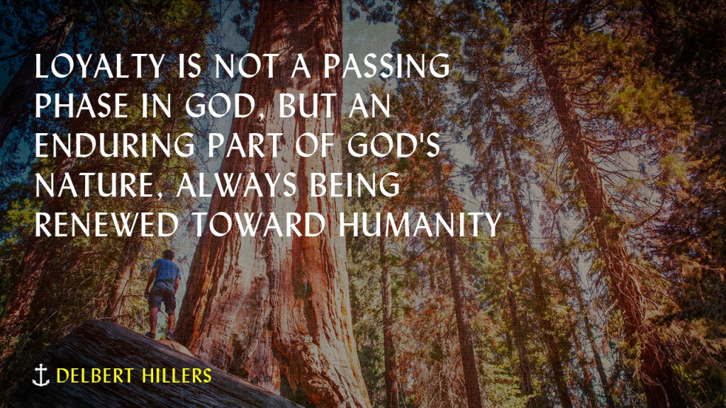 """Sermon — Image of person looking up at redwood trees with text overlaid, """"Delbert Hillers: Loyalty is not a passing phase in God, but an enduring part of God's nature, always being renewed toward humanity"""""""