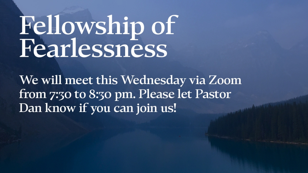 "Announcement - Image of lake and mountain with text overlaid, ""Fellowship of Fearlessness: We will meet this Wednesday via Zoom from 7:30 to 8:30 pm. Please let Pastor Dan if you can join us!"""