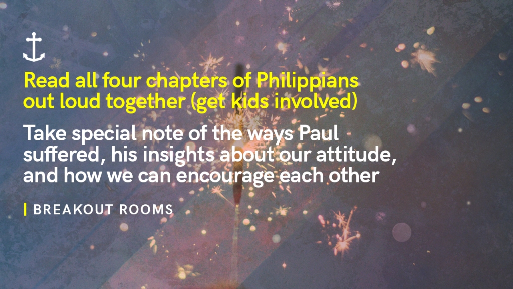 "Sermon - Image of sparkler with text overlaid, ""Breakout rooms: Read all four chapters of Philippians out loud together (get kids involved). Take special note of the ways Paul suffered, his insights about our attitude, and how we can encourage each other"""