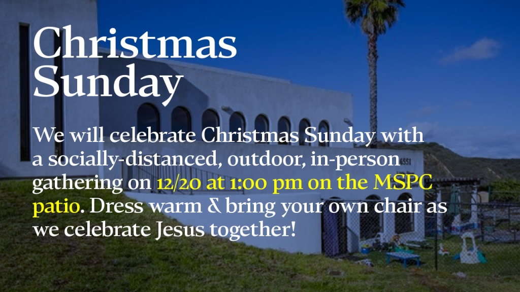 """Announcement - image of Mount Soledad Presbyterian Church with text overlaid, """"Christmas Sunday: We will Celebrate Christmas Sunday with a socially-distanced, outdoor, in-person gathering on 12/20 at 1:00 pm on the MSPC patio. Dress warm & bring your own chair as we celebrate Jesus together!"""""""
