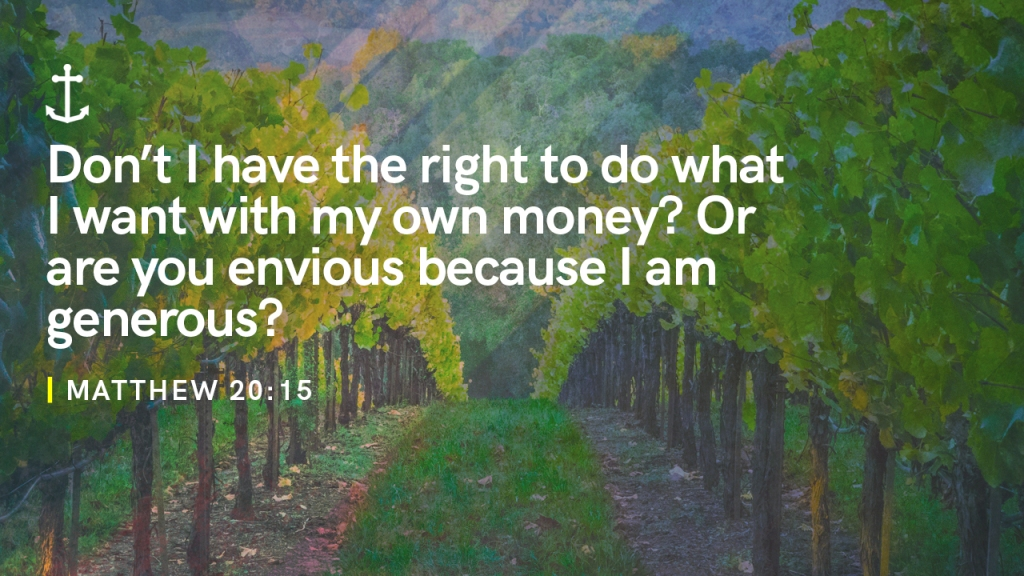 """Sermon - Image of vineyard with text overlaid, """"Matthew 20:15, Don't I have the right to do what I want with my own money? Or are you envious because I am generous?"""""""