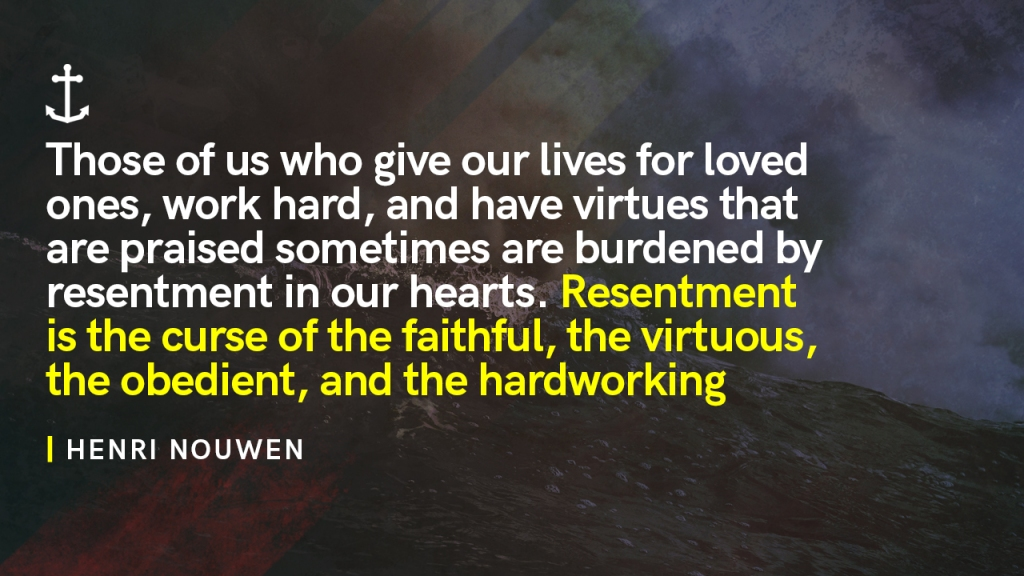 """Sermon - Image of dark wave with text overlaid, """"Henri Nouwen: Those of us who give our lives for loved ones, work hard, and have virtues that are praised sometimes are burdened by resentment in our hearts. Resentment is the curse of the faithful, the virtuous, the obedient, and the hardworking."""""""