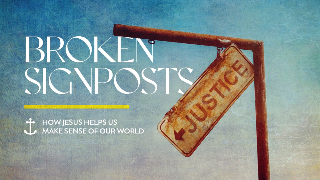 "Sermon series - Image of broken sign saying ""justice"" with text overlaid, ""Broken Signposts: How Jesus helps us make sense of our world"""