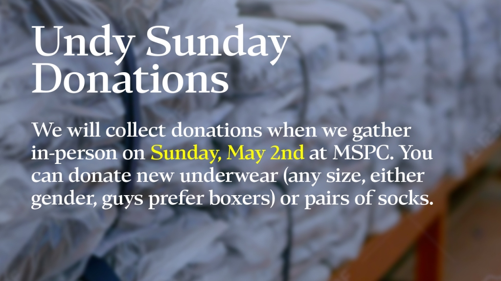 """Announcement - image of plastic packages with text overlaid, """"Undy Sunday Donations: We will collect donations when we gather in-person on Sunday, May 2nd at MSPC. You can donate new underwear (any size, either gender, guys prefer boxers) or pairs of socks."""""""