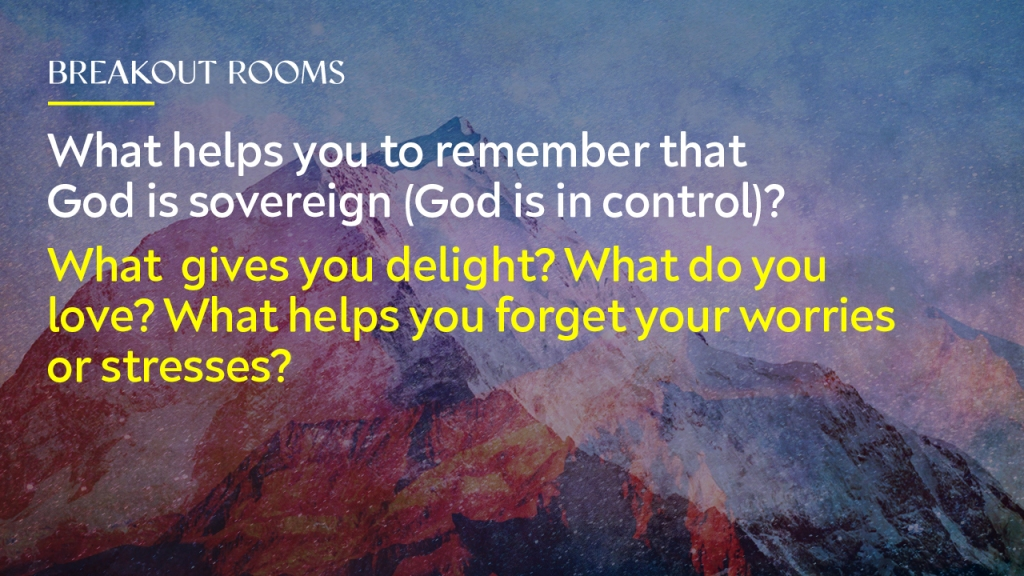 """Sermon - Image of mountains with text overlaid, """"Breakout rooms: What helps you remember that God is sovereign (God is in control)? What gives you delight? What do you love? What helps you forget your worries or stresses?"""""""