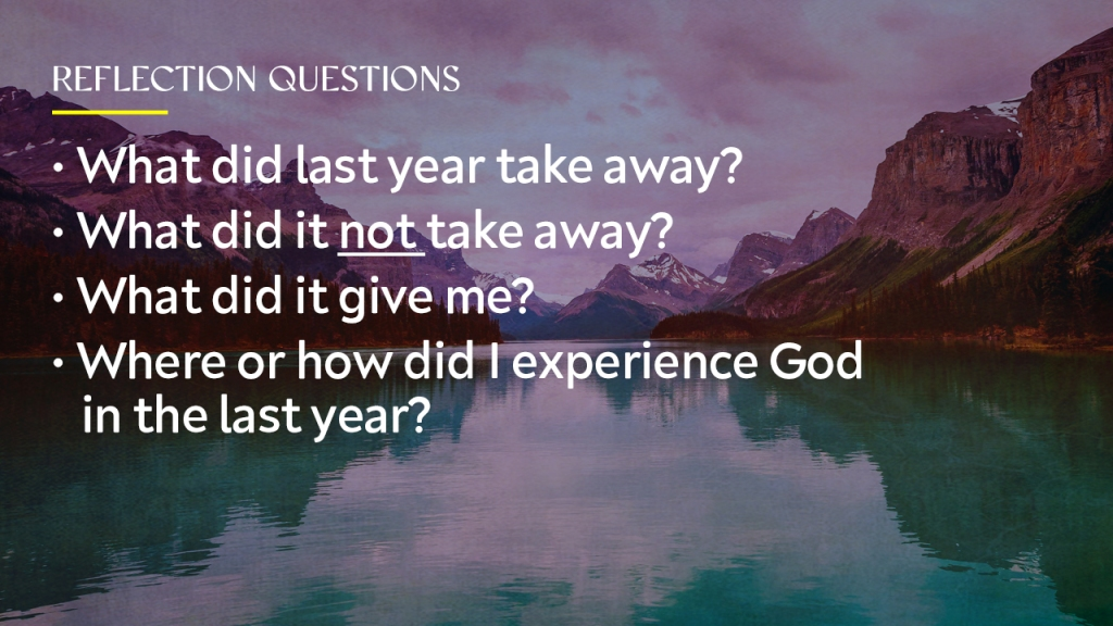 """Sermon - Image of mountains reflected on lake with text overlaid, """"Reflection questions: • What did last year take away?  • What did it not take away?  • What did it give me? • Where or how did I experience God in the last year?"""""""